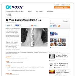 26 Weird English Words from A to Z - Voxy Blog
