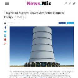 This Weird, Massive Tower May Be the Future of Energy in the U.S.