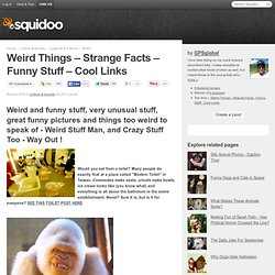 Weird Things - Strange Facts - Funny Stuff - Cool Links