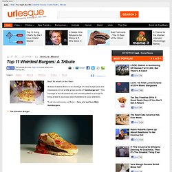 Top 11 Weirdest Burgers: A Tribute