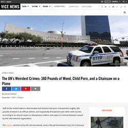 The UN's Weirdest Crimes: 380 Pounds of Weed, Child Porn, and a Chainsaw on a Plane
