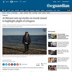 Ai Weiwei sets up studio on Greek island to highlight plight of refugees