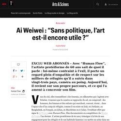"""Ai Weiwei : """"Sans politique, l'art est-il encore utile ?"""""""