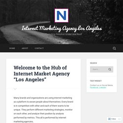 "Welcome to the Hub of Internet Market Agency ""Los Angeles"" – Internet Marketing Agency Los Angeles"