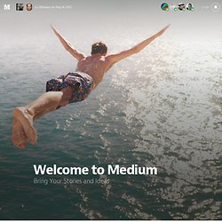 Welcome to Medium — About Medium — Medium