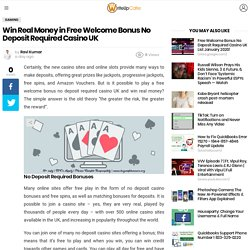 Win Real Money in Free Welcome Bonus No Deposit Required Casino UK - WriteUpCafe.com