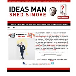 SHED SIMOVE: IDEAS MAN, PERFORMER, AUTHOR & NOVELTY GIFTS ENTREPRENEUR