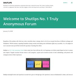 Welcome to Shutlips No. 1 Truly Anonymous Forum