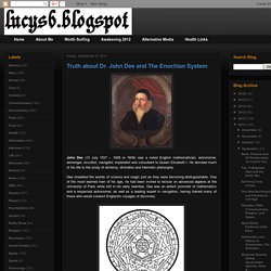 Welcome ~Lucy's~ to the Truth: Truth about Dr. John Dee and The Enochian System