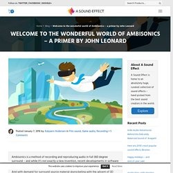 Welcome to the wonderful world of Ambisonics - a primer by John Leonard   A Sound Effect