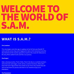 Welcome to the world of S.A.M.