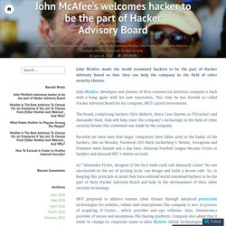 John McAfee's welcomes hacker to be the part of Hacker Advisory Board – Free Mcafee Antivirus Download