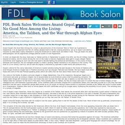 FDL Book Salon Welcomes Anand Gopal, No Good Men Among the Living: America, the Taliban, and the War through Afghan Eyes