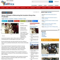 Kenya: Ethiopia is Welcoming the Investors Kenya Has Frustrated