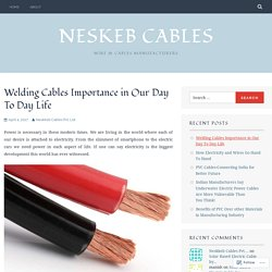 Welding Cables Importance in Our Day To Day Life – Neskeb Cables