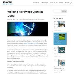 Welding Hardware Costs in Dubai - Inspiring Chunks