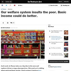 Our welfare system insults the poor. Basic income could do better.