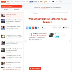 Well whadya know…Obama has a temper.