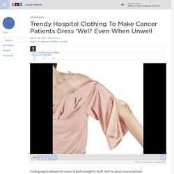 INGA Wellbeing: Fashionable Hospital Clothing To Help Cancer Patients Dress 'Well'
