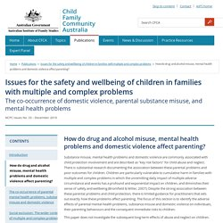 Issues for the safety and wellbeing of children in families with multiple and complex problems - How do drug and alcohol misuse, mental health problems and domestic violence affect parenting?