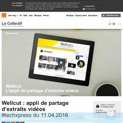 Wellcut : appli de partage d'extraits vidéos %
