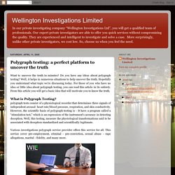 Wellington Investigations Limited: Polygraph testing: a perfect platform to uncover the truth