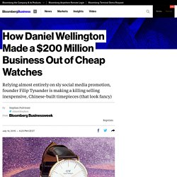 How Daniel Wellington Made a $200 Million Business Out of Cheap Watches