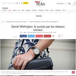 Daniel Wellington, le succès par les réseaux sociaux - L'Express Styles