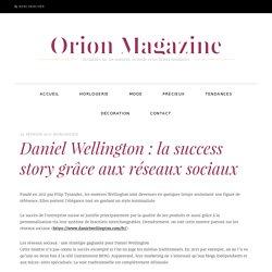 Daniel Wellington : la success story grâce aux réseaux sociaux – Orion Magazine