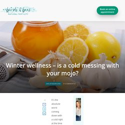 Winter wellness – is a cold messing with your mojo?