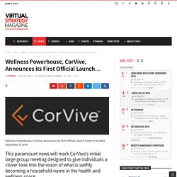 Wellness Powerhouse, CorVive, Announces its First Official Launch…
