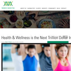 The Health & Wellness Market is the Next Trillion Dollar Industry