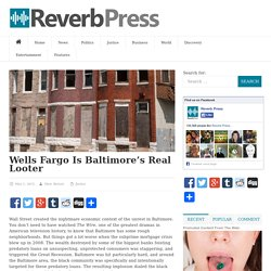 Wells Fargo Is Baltimore's Real Looter
