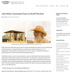 John Wells: Fascination Fuels A Life Off The Grid