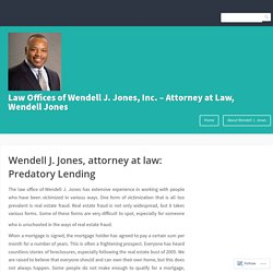 Wendell J. Jones, attorney at law: Predatory Lending – Law Offices of Wendell J. Jones, Inc. – Attorney at Law, Wendell Jones
