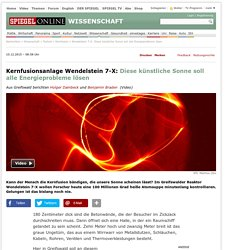 Wendelstein 7-X: Diese künstliche Sonne soll alle Energieprobleme lösen