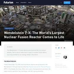 Wendelstein 7-X: The World's Largest Nuclear Fusion Reactor Comes to Life