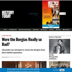 Were the Borgias Really so Bad?