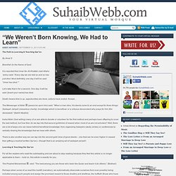 """""""We Weren't Born Knowing, We Had to Learn"""""""