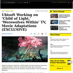 'Child of Light,' 'Werewolves Within' Adaptations in Works at Ubisoft