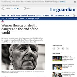 Werner Herzog on death, danger and the end of the world