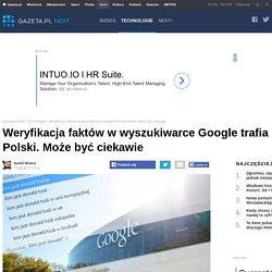 Weryfikacja faktów w wyszukiwarce Google trafia do Polski. Może być ciekawie