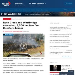 Rock Creek and Westbridge evacuated; 2,500 hectare fire threatens homes