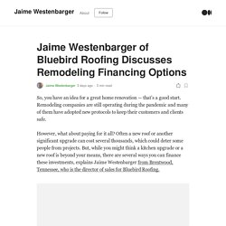 Jaime Westenbarger of Bluebird Roofing Discusses Remodeling Financing Options