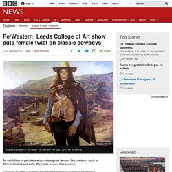 Re/Western: Leeds College of Art show puts female twist on classic cowboys