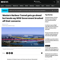 Western Harbour Tunnel gets go ahead but locals say NSW Government brushed off their concerns