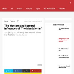 The Western and Samurai Influences of 'The Mandalorian'