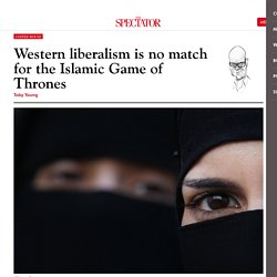Western liberalism is no match for the Islamic Game of Thrones