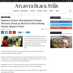 Western Union, MoneyGram Charge Africans Twice as Much to Wire Money Home, Report Finds