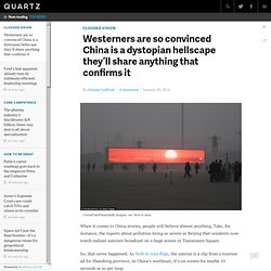 Westerners are so convinced China is a dystopian hellscape they'll share anything that confirms it